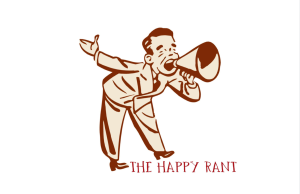 the happy rant